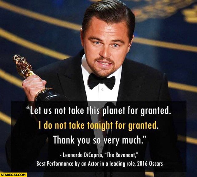 let-us-not-take-this-planet-for-granted-i-do-not-take-tonight-for-granted-thank-you-so-very-much-leonardo-dicaprio-the-revenant-best-performance-by-and-actor-in-a-leading-role-2016-oscars